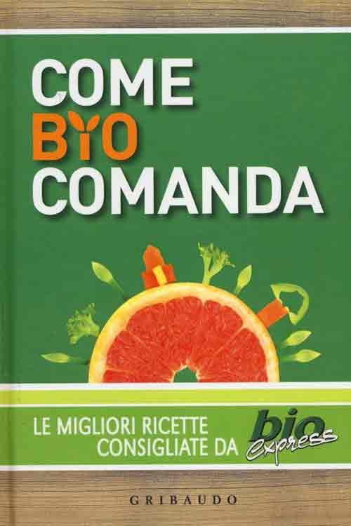 Come Bio Comanda. Le Migliori Ricette Consigliate Da Bioexpress