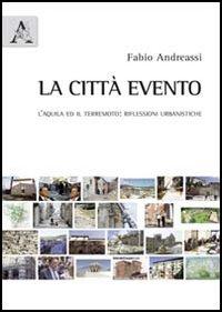 La città evento. L'Aquila ed il terremoto. Riflessioni urbanistiche.