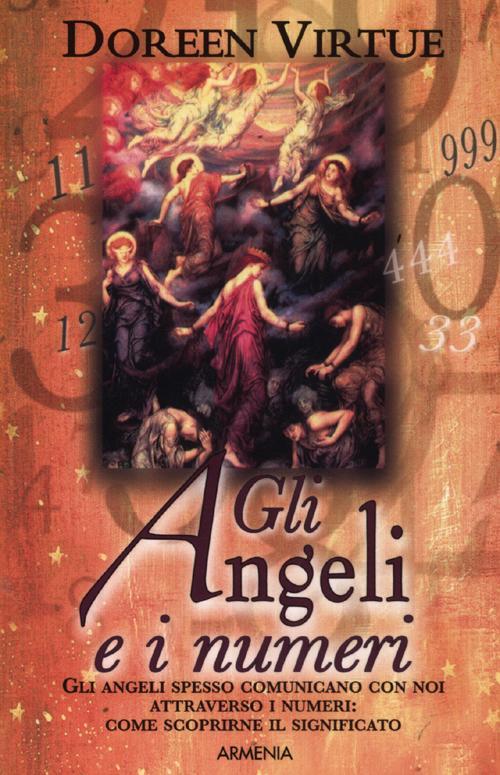 Gli angeli e i numeri. Gli angeli spesso comunicano con noi attraverso i numeri: come scoprirne il significato