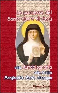 Le promesse del Sacro Cuore di Gesù. Dalla autobiografia della santa Margherita Maria Alocoque.