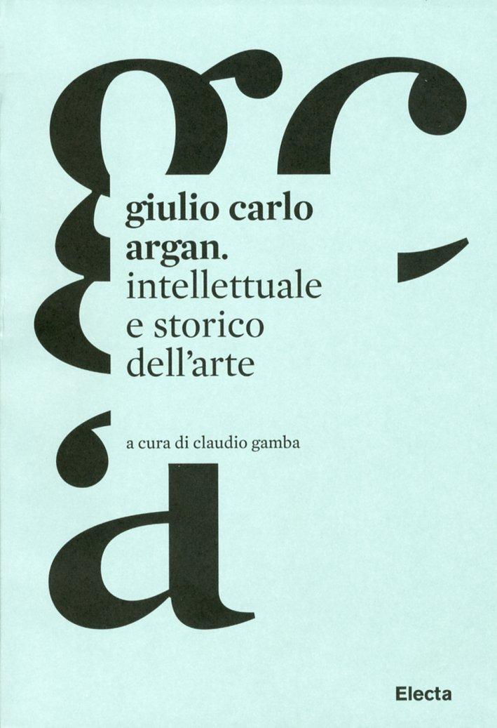 Giulio Carlo Argan. Intellettuale e Storico dell'Arte.