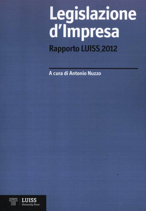 Legislazione d'impresa. Rapporto Luiss 2012.