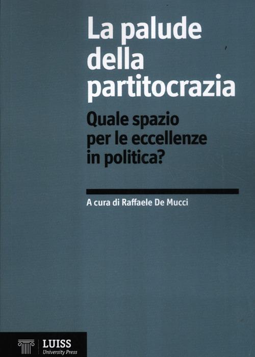 La palude della partitocrazia. Quale spazio per le eccellenze in politica?