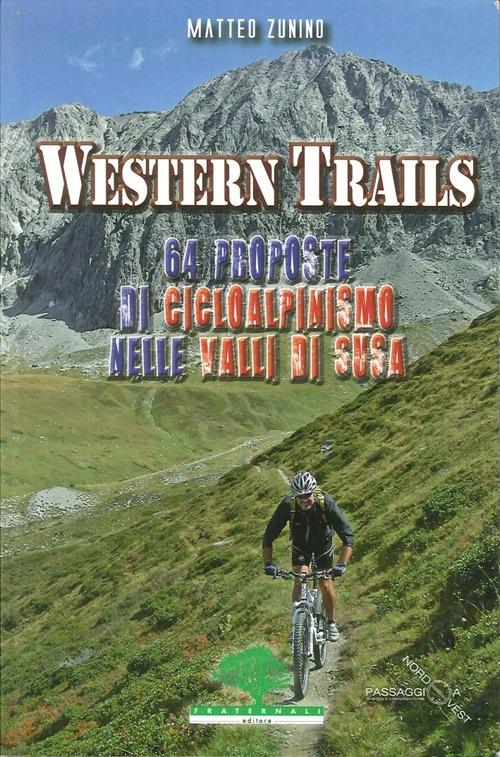 Western Trails. 64 Proposte di Cicloalpinismo in Val Susa.