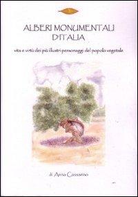 Alberi monumentali d'Italia. I più illustri personaggi del popolo vegetale. Ediz. illustrata