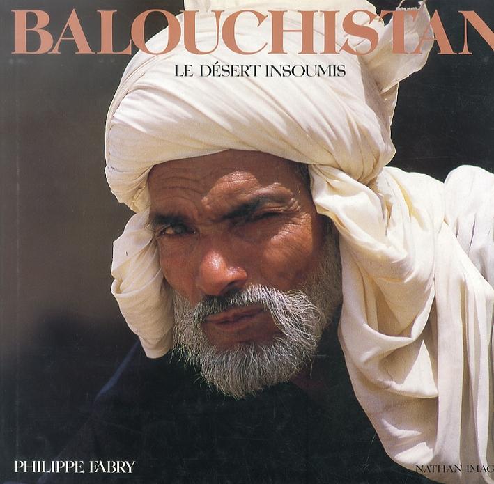 Balouchistan. Le desèrt insoumis