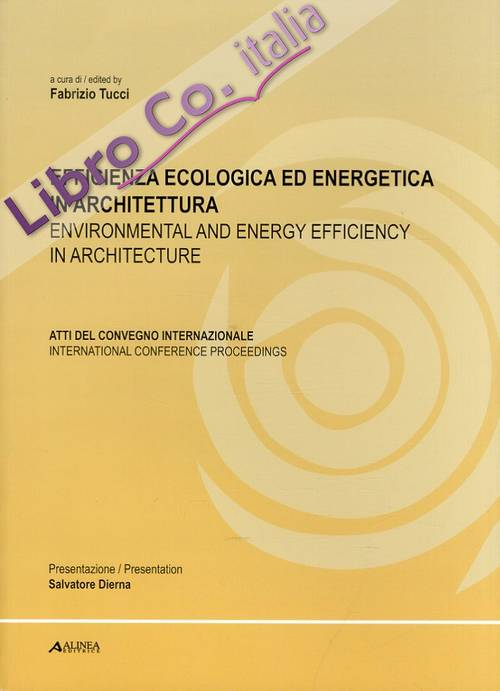 Efficienza Ecologica ed Energetica in Architettura. Environmental and Energy Efficiency in Architecture