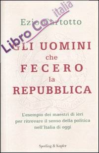 Gli uomini che fecero la Repubblica