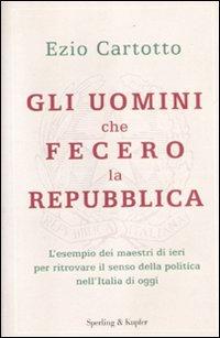 Gli uomini che fecero la Repubblica.