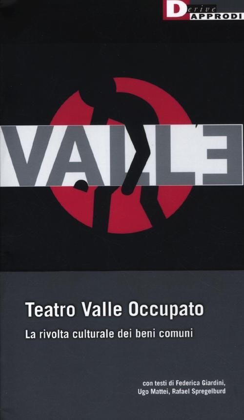Teatro Valle occupato. La rivolta culturale dei beni comuni.