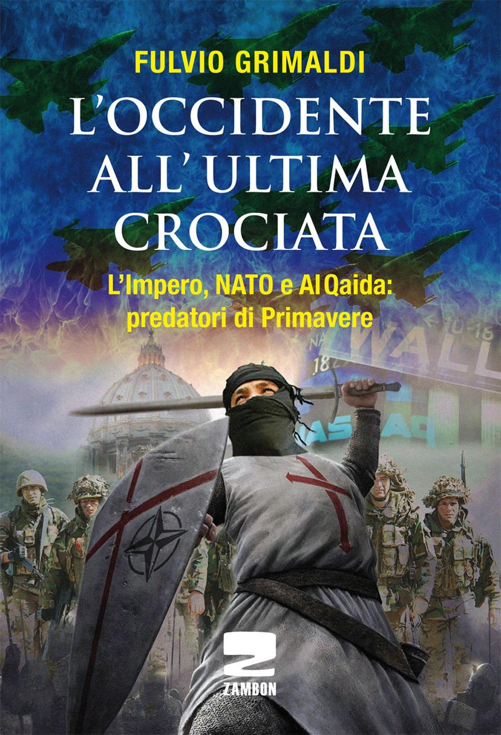 L'Occidente all'ultima crociata. L'impero, NATO e Al Qaida: predatori di primavere