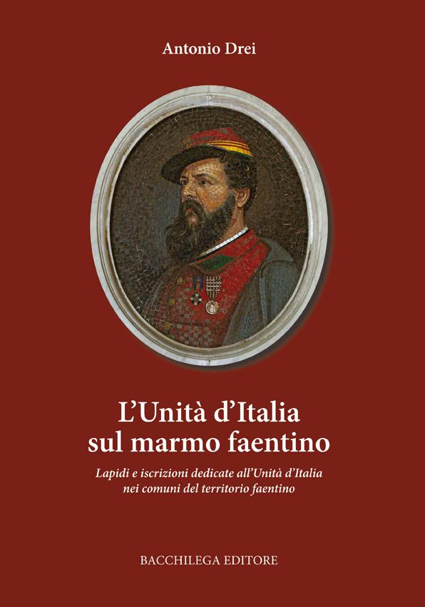 L'unità d'Italia sul marmo faentino. Lapidi e iscrizioni dedicate all'unità nei comuni del territorio faentino