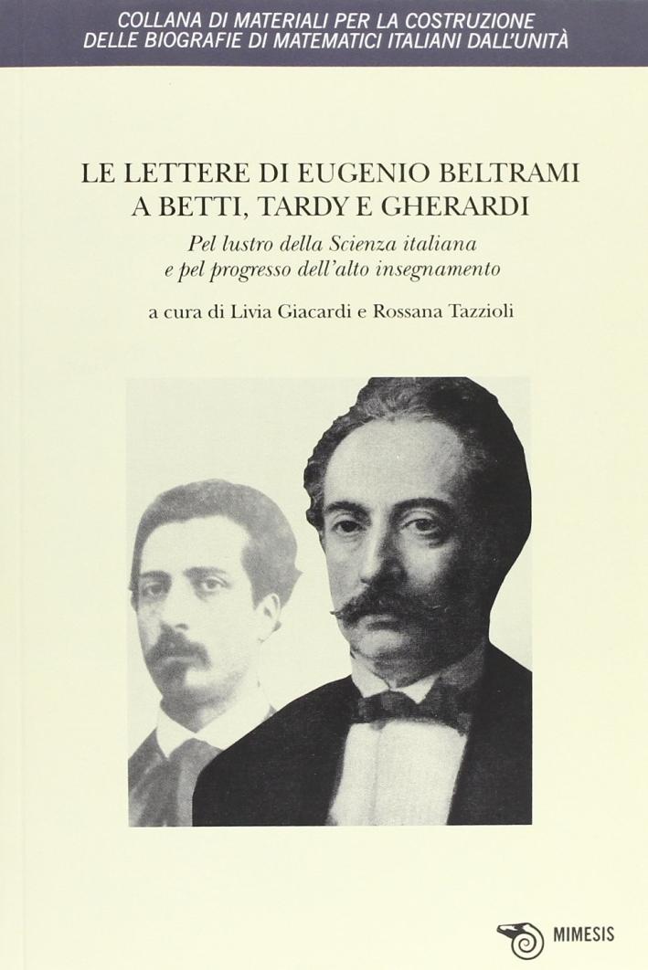 Le lettere di Eugenio Beltrami a Betti, Tardy e Gherardi. Pel lustro della scienza italiana e pel progresso dell'alto insegnamento
