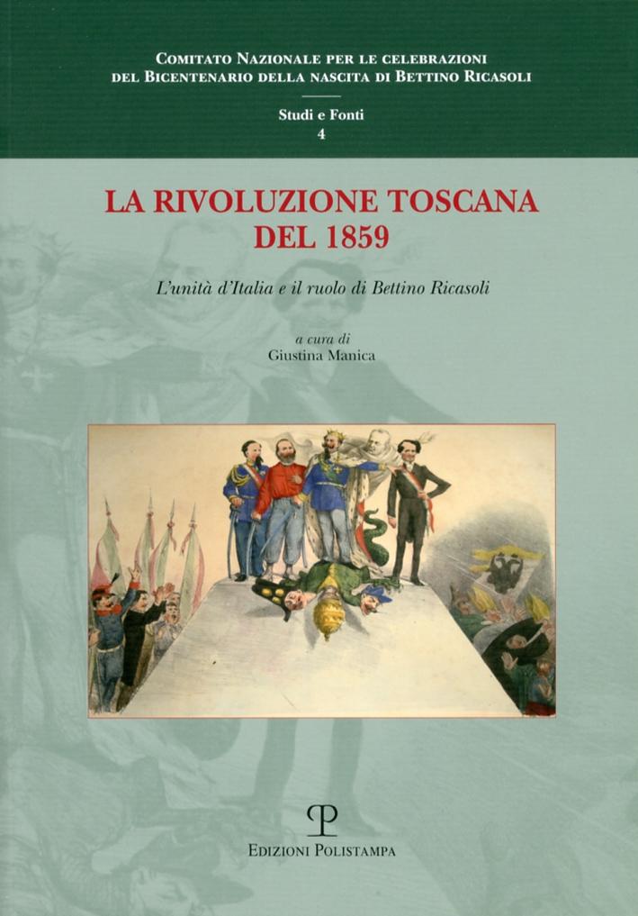 La Rivoluzione Toscana del 1859. l?unità d'Italia e il ruolo di Bettino Ricasoli