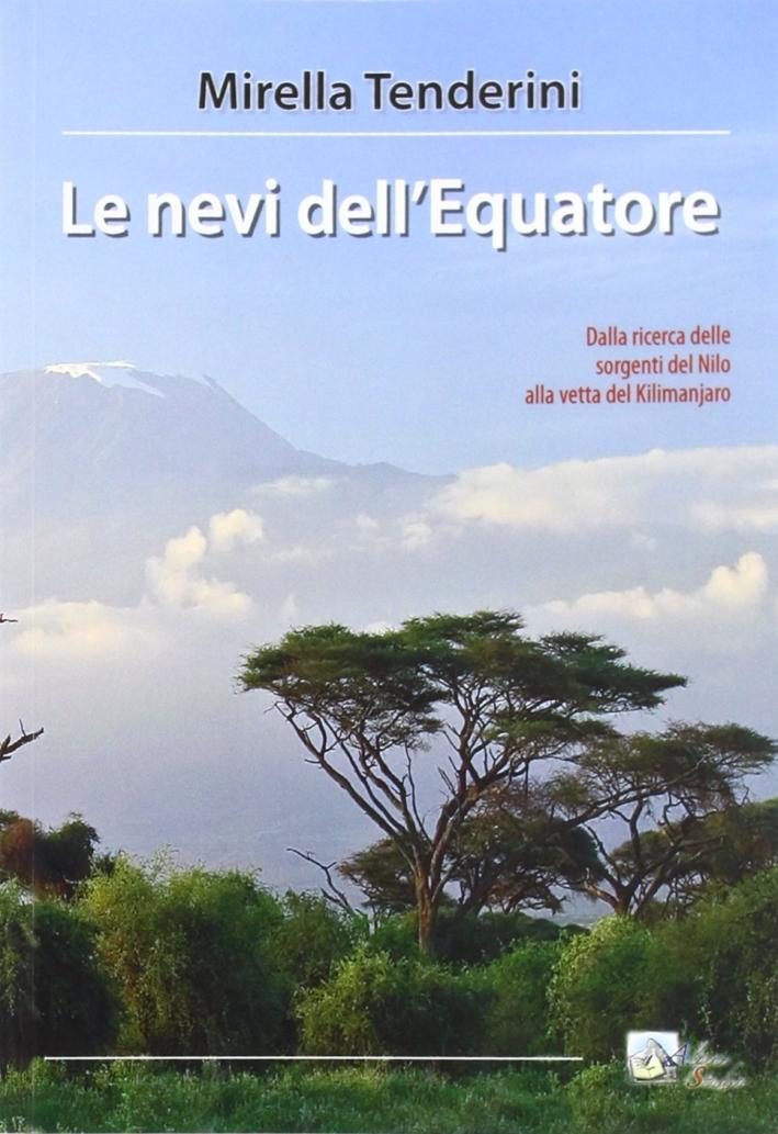 Le nevi dell'Equatore. Dalla ricerca delle sorgenti del Nilo alla vetta del Kilimanjaro