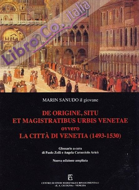 De origine, situ et magistratibus urbis Venetae ovvero la città di Venetia (1493-1530)