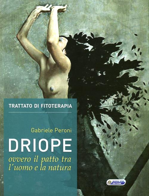 Trattato di Fitoterapia. Driope ovvero il patto tra l'uomo e la natura.