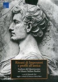 Ritratti di imperatori e profili all'antica. Scultura del Quattrocento nel Museo Stefano Bardini