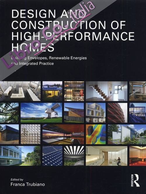 Design and Construction of High Performance Homes. Building Envelopes, Renewable Energies and Integrated Practice