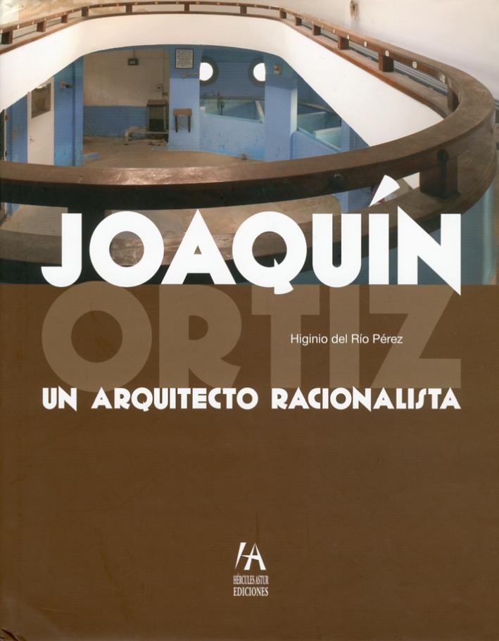 Joaquin Ortiz. Un Arquitecto Racionalista