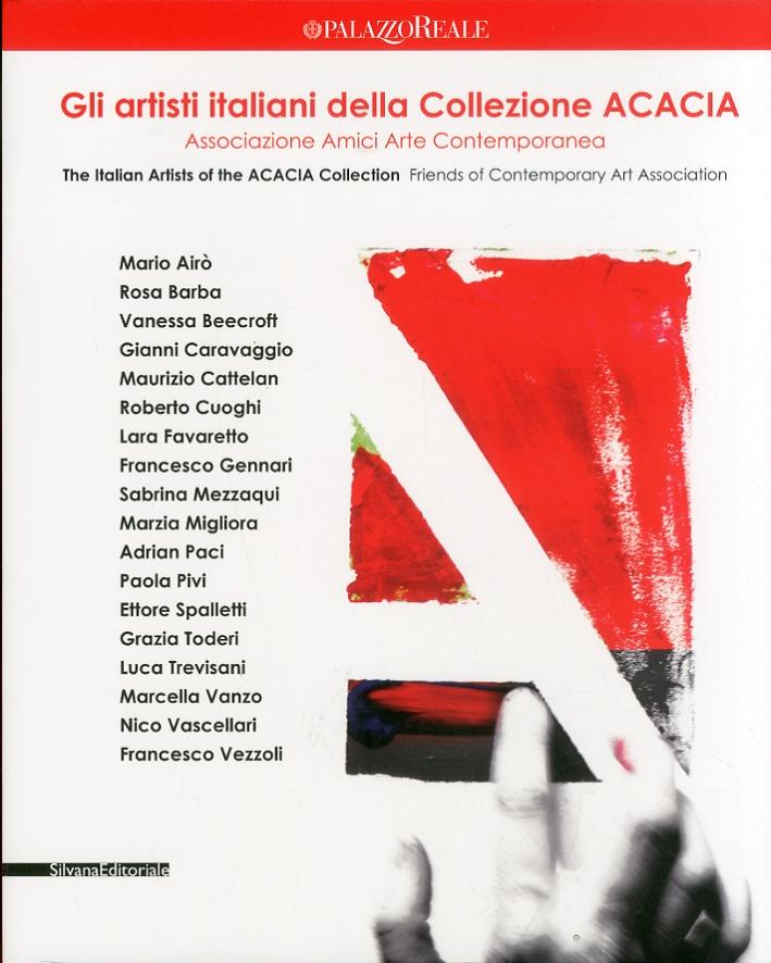 Gli Artisti Italiani della Collezione ACACIA. Associazione Amici Arte Contemporanea. [Ed. Italiana e Inglese]