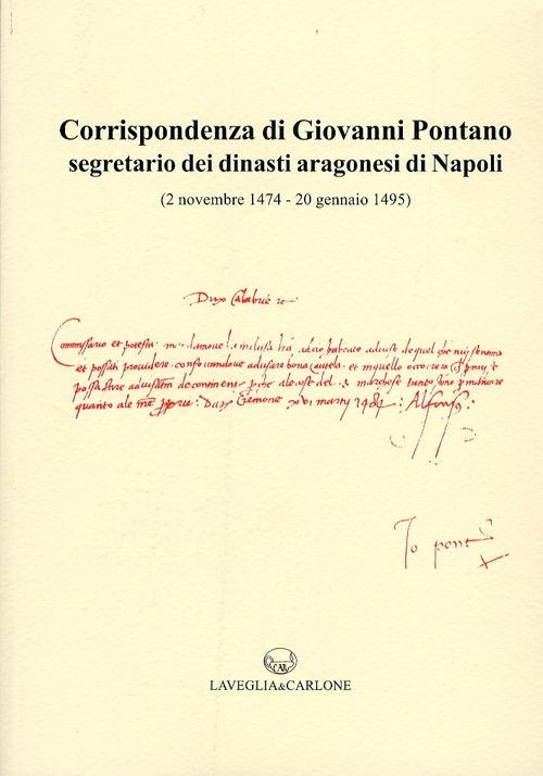 Corrispondenza di Giovanni Pontano Segretario dei Dinasti Aragonesi di Napoli. ( 2 Novembre 1474-20 Gennaio 1495)