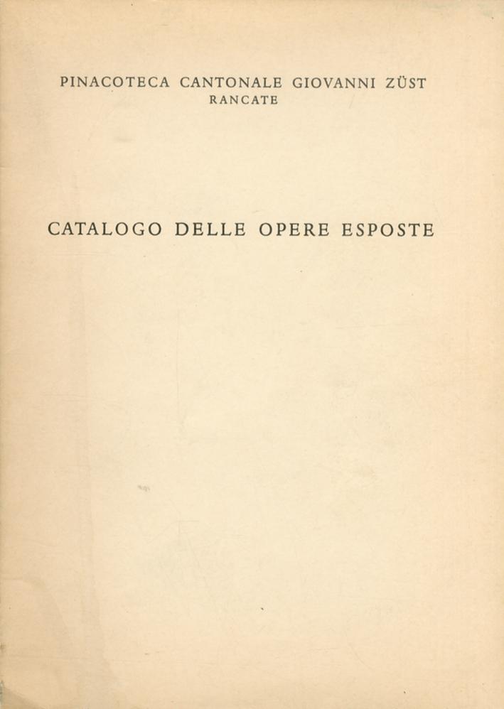 Pinacoteca Cantonale Giovanni Zust Rancate. Catalogo delle Opere Esposte.