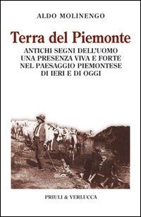 Terra del Piemonte. Antichi segni dell'uomo, una presenza viva e forte nel paessaggio piemontese di ieri e di oggi.