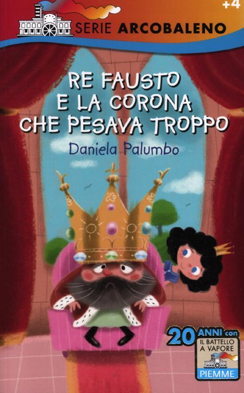 Re Fausto e la corona che pesava troppo. Ediz. illustrata
