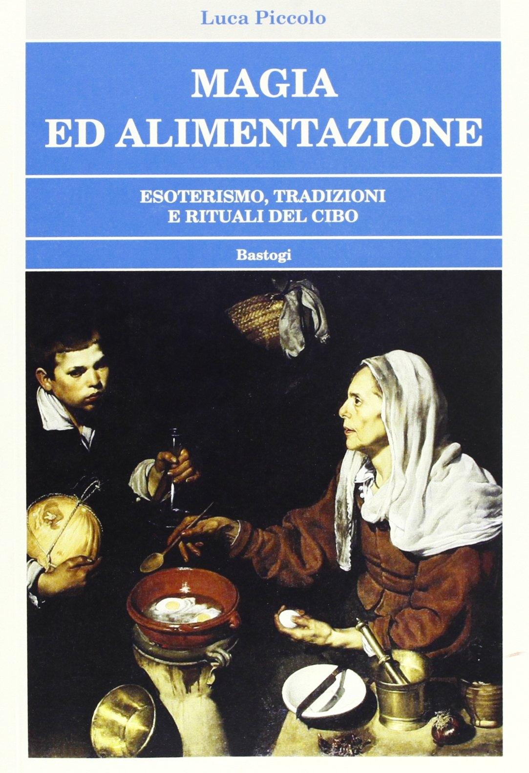 Magia ed alimentazione. Esoterismo, tradizioni e rituali del cibo.
