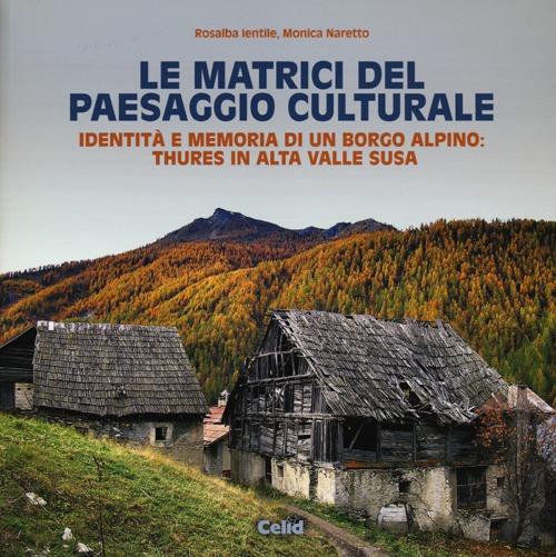 Le matrici del paesaggio culturale. Identità e memoria di un borgo alpino: Thures in alta valle Susa. Ediz. illustrata