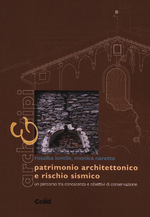 Patrimonio architettonico e rischio sismico. Un percorso tra conoscenza e obiettivi di conservazione. Ediz. illustrata