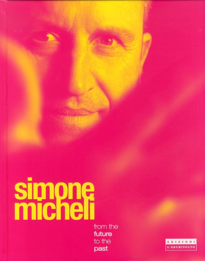 Simone Micheli. From the Future to the Past. [Ed. Italiana e Inglese].