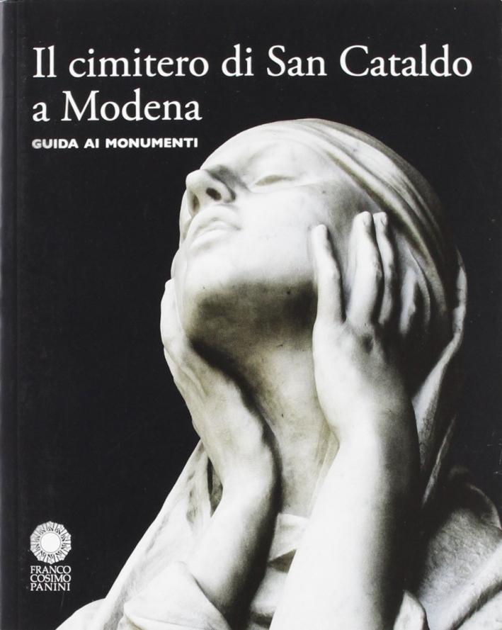 Il cimitero di San Cataldo a Modena. Guida ai monumenti. Ediz. illustrata