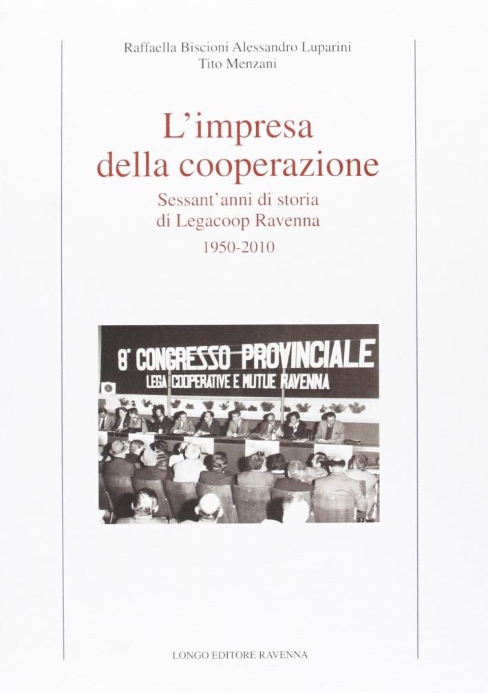 L'Impresa della Cooperazione. Sessant'Anni di Storia di Legacoop Ravenna. 1950-2010