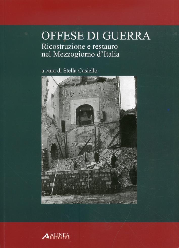 Offese di Guerra. Ricostruzione e Restauro nel Mezzogiorno d'Italia