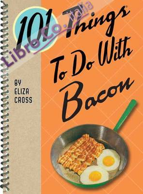 101 Things to Do with Bacon.