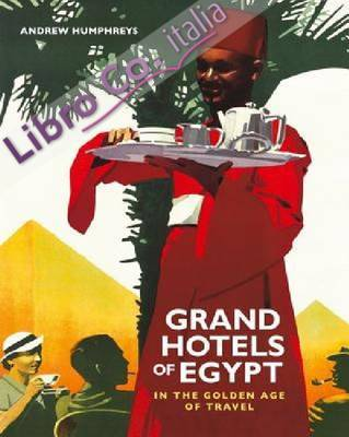 Grand Hotels of Egypt in the Golden Age of Touring.