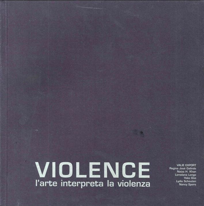 Violence. L'Arte Interpreta la Violenza. XV Biennale Donna