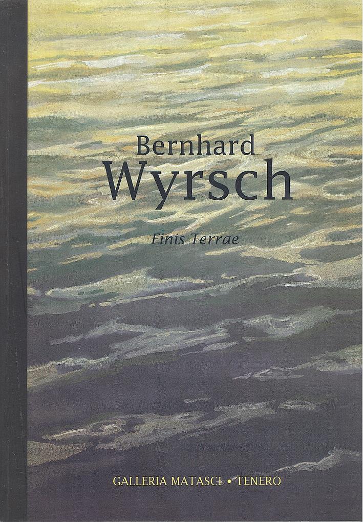 Bernhard Wyrsch. Finis Terrae. Immagini di terra, di mare e di cielo alle soglie del Terzo Millennio