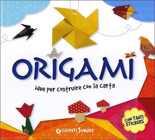 Origami. Idee per costruire con la carta. Con adesivi
