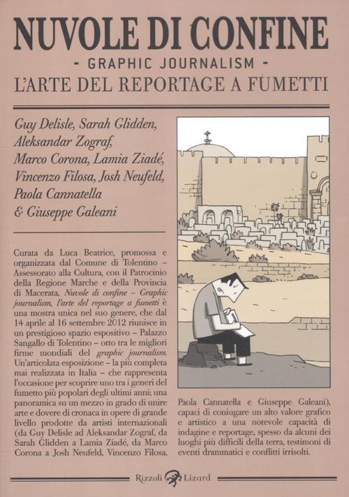 Nuvole di confine. Graphic journalism. L'arte del reportage a fumetti. Catalogo della mostra (Tolentino, 14 aprile-16 settembre 2012). Ediz. illustrata