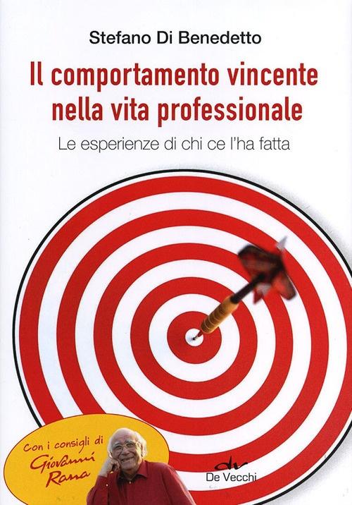 Il comportamento vincente nella vita professionale. Le esperienze di chi ce l'ha fatta.