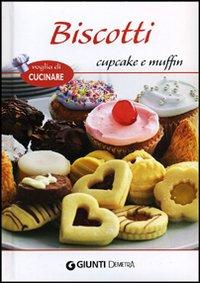 Biscotti, cupcake e muffins