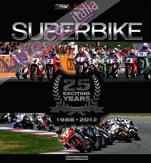 Superbike. 25 exciting years. 1988-2012. Ediz. italiana e inglese.