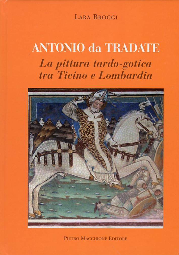 Antonio da Tradate. La Pittura Tardo-Gotica tra Ticino e Lombardia.