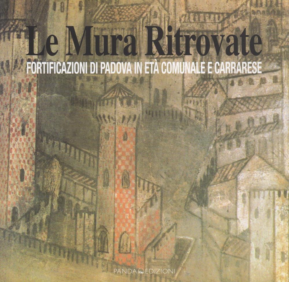 Le Mura Ritrovate. Fortificazioni di Padova in Età Comunale e Carrarese