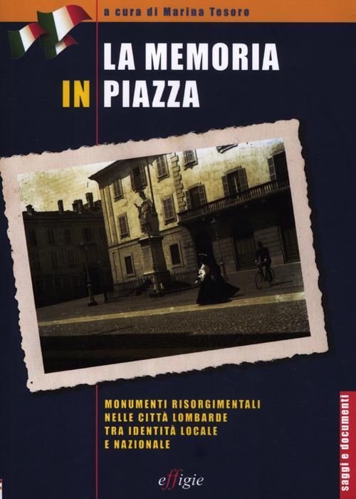 La memoria in piazza. Monumenti risorgimentali nelle città lombarde tra identità locale e nazionale