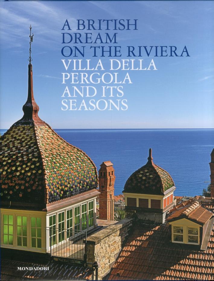 Un Sogno Inglese in Riviera. Le Stagioni di Villa della Pergola. [English Ed.]