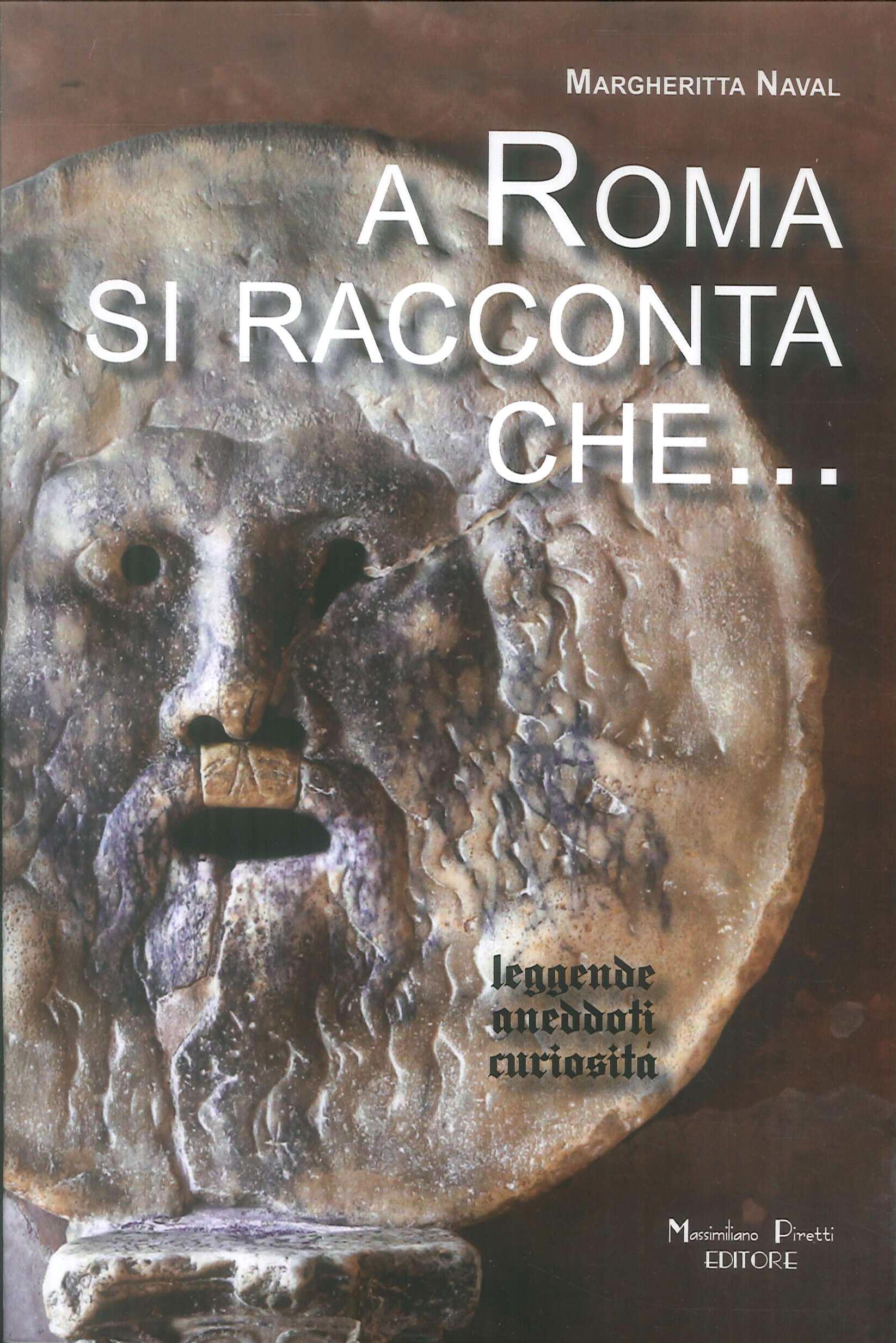 A Roma si racconta che... Leggende, aneddoti, curiosità